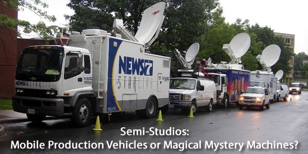Semi-Studios: Mobile Production Vehicles or Magical Mystery Machines?